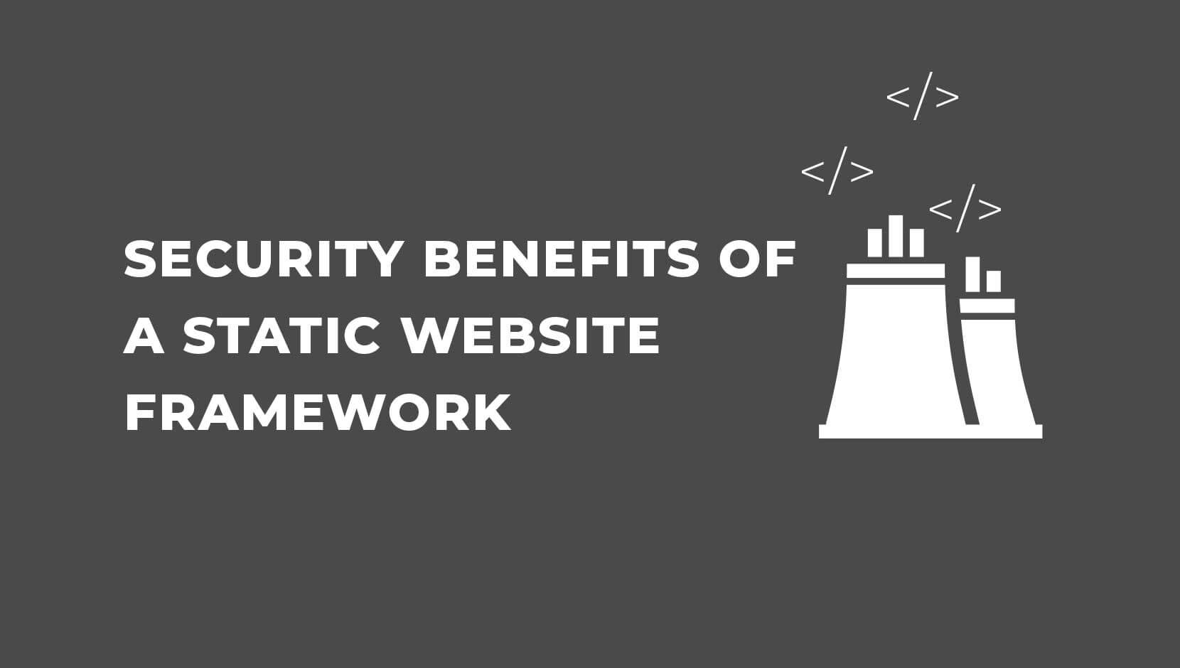 4 Security Benefits of a Static Website Framework