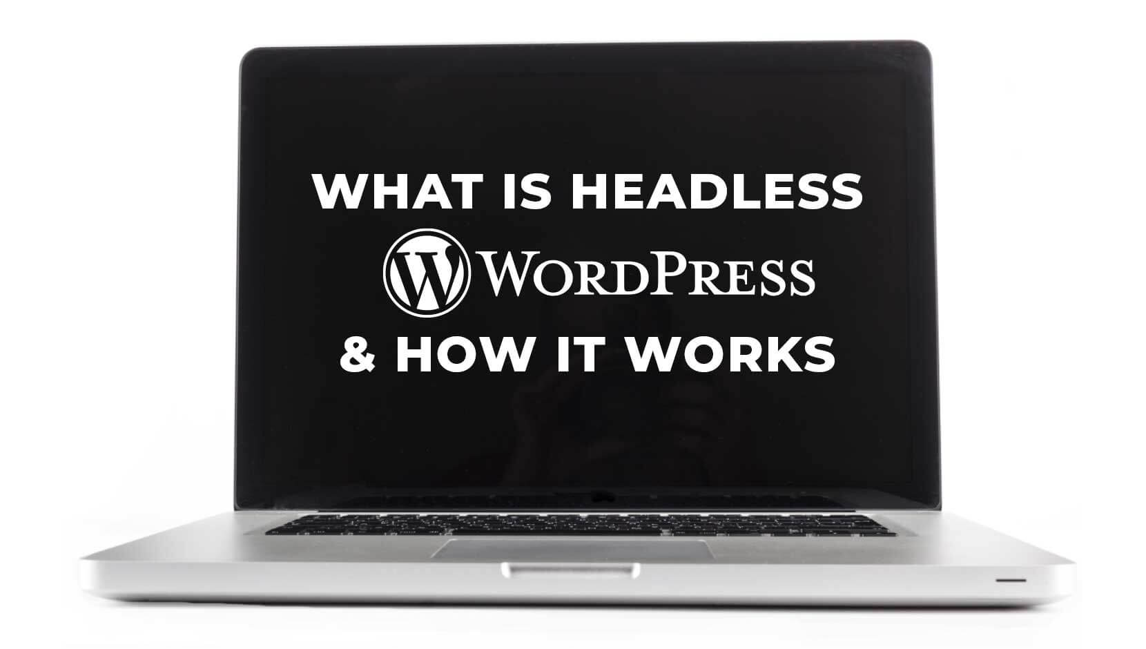 What is Headless WordPress & How it Works