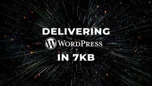 Delivering WordPress in 7kb