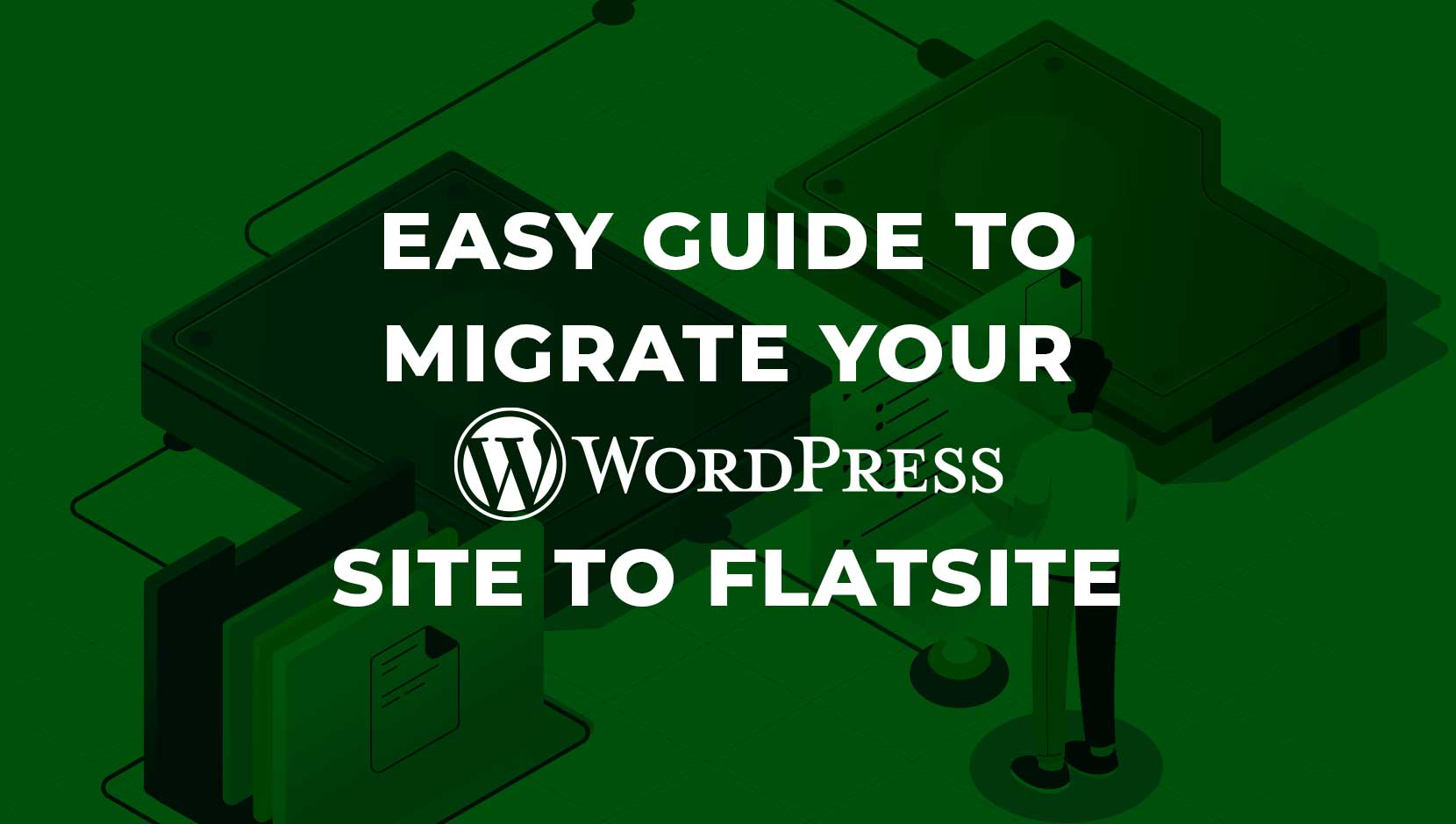 Easy Guide To Migrate Your WordPress Site To FLATsite