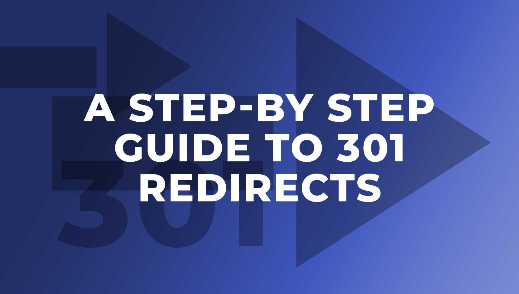 A Step By Step Guide To 301 Redirects