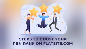 6 Steps to Boost Your PBN Rank on FLATsite