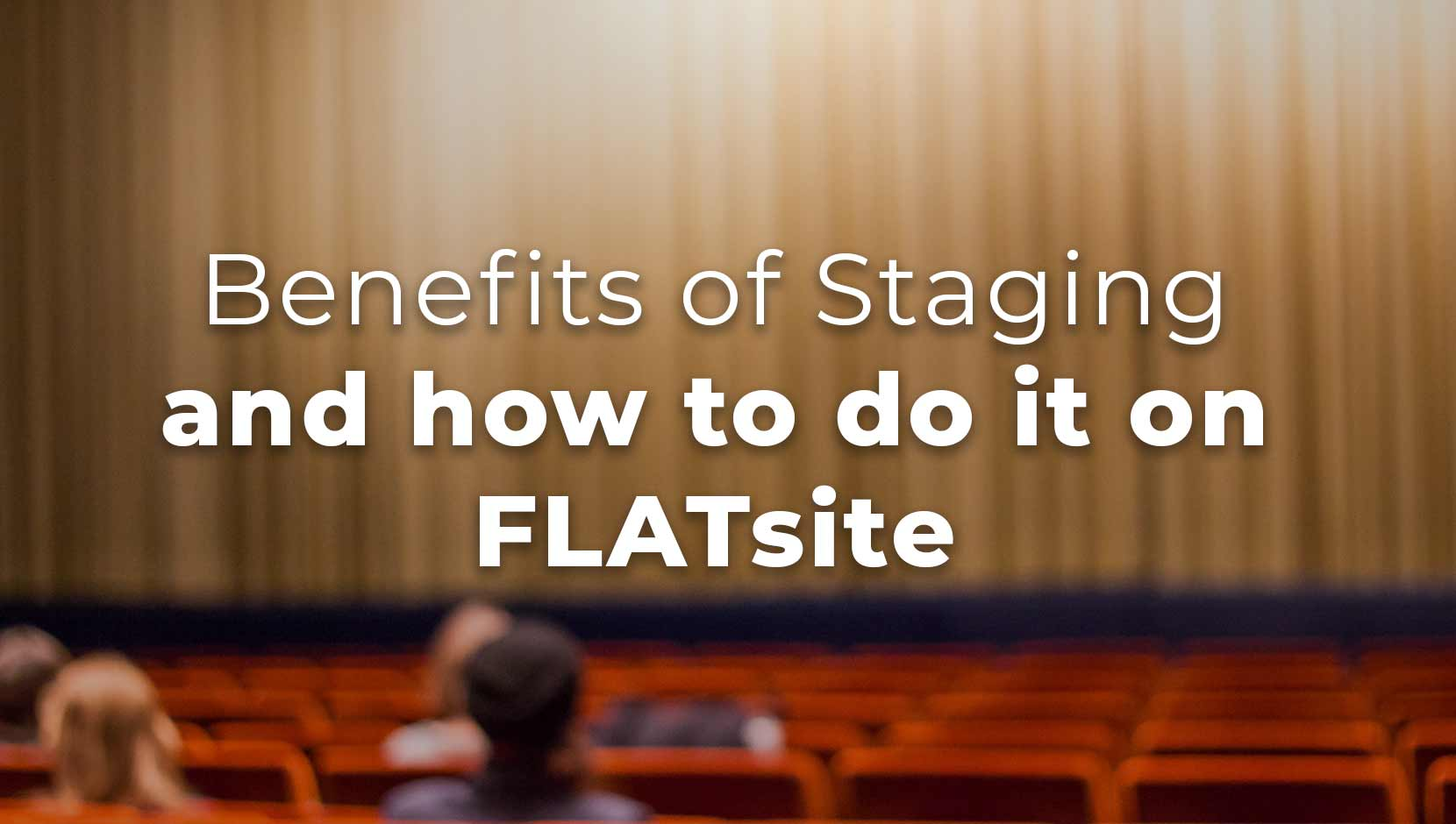 6 Benefits of Staging and How to Do it on FLATsite