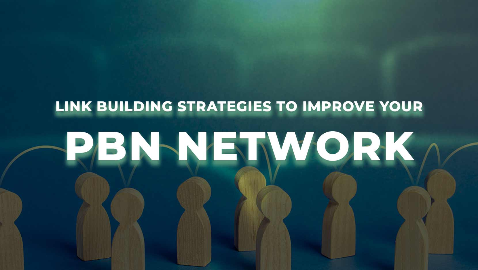 4 Link Building Strategies to Improve Your PBN Network
