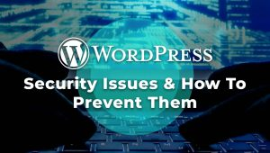 7 WordPress Security Issues & How To Prevent Them