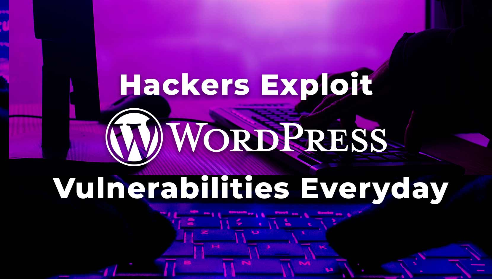 Hackers Exploit WordPress Vulnerabilities: Here's How
