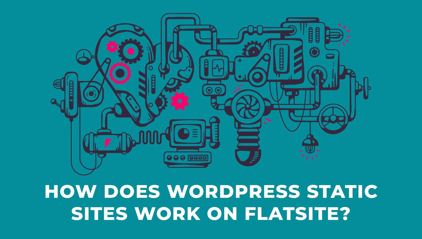 How Does WordPress Static Sites Work on FLATsite?
