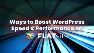 6 Ways to Boost WordPress Performance Speed on FLATsite