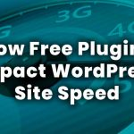 How Free Plugins Impact WordPress Site Speed