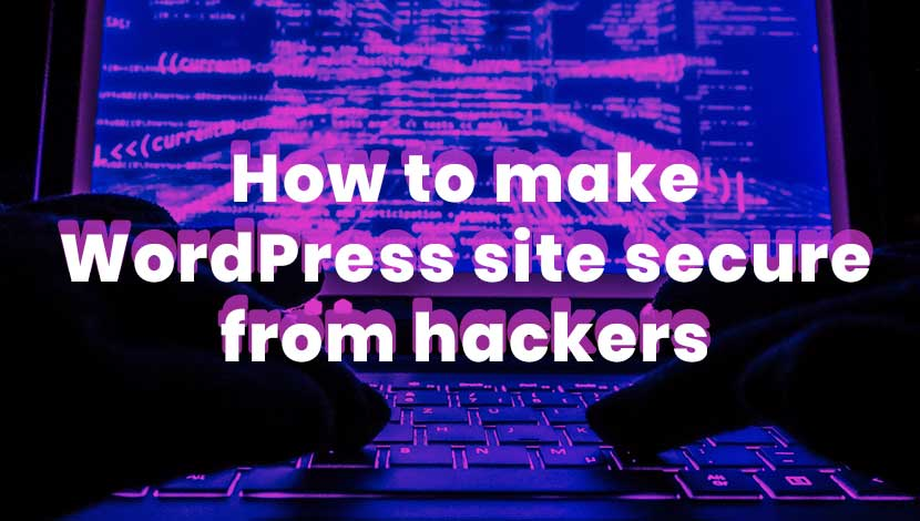 How to Make WordPress Site Secure from Hackers