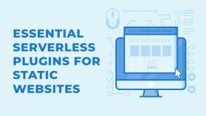 4 Essential Serverless Plugins for Static Websites