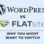 WordPress vs FLATsite: Why You Might Want to Switch